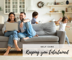 Self Care – Keeping Yourself Entertained